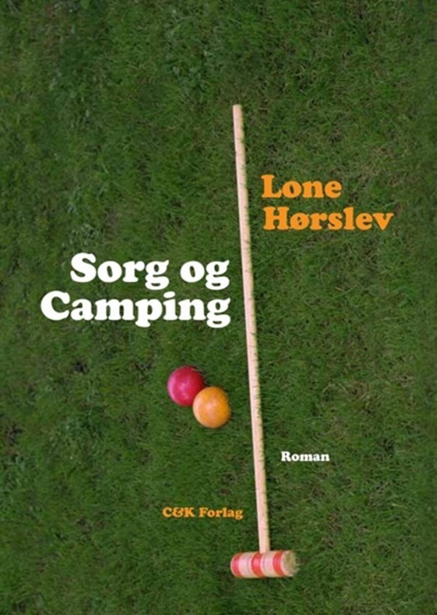 Lone Hørslev: Sorg og camping : roman