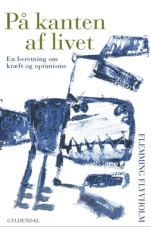 Flemming Flyvholm: På kanten af livet : en beretning om kræft og optimisme