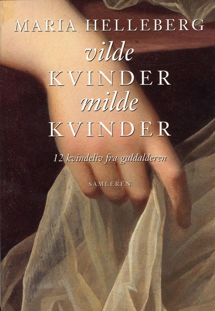 Maria Helleberg: Vilde kvinder, milde kvinder : 12 kvindeliv fra guldalderen