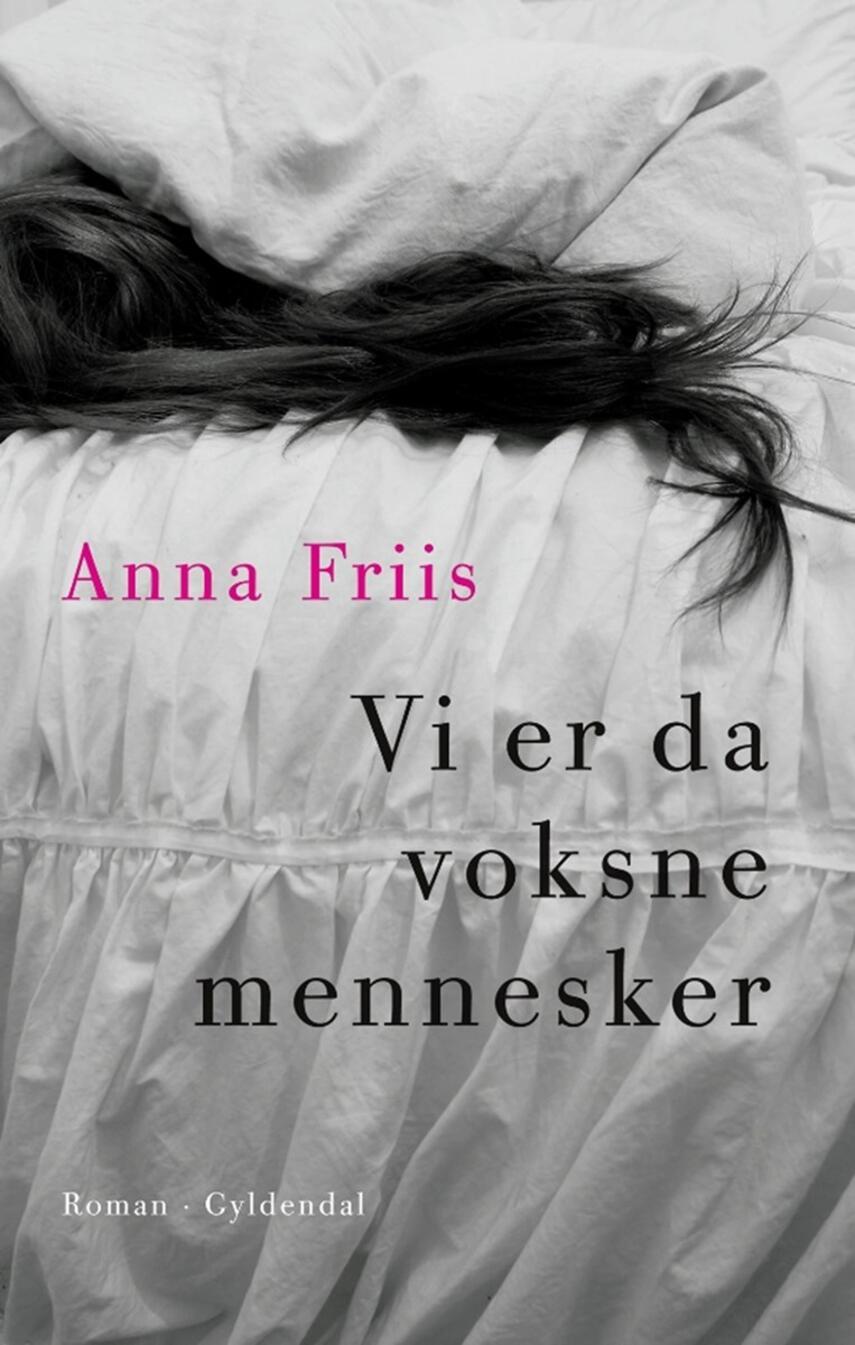 Anna Friis (f. 1985): Vi er da voksne mennesker : roman