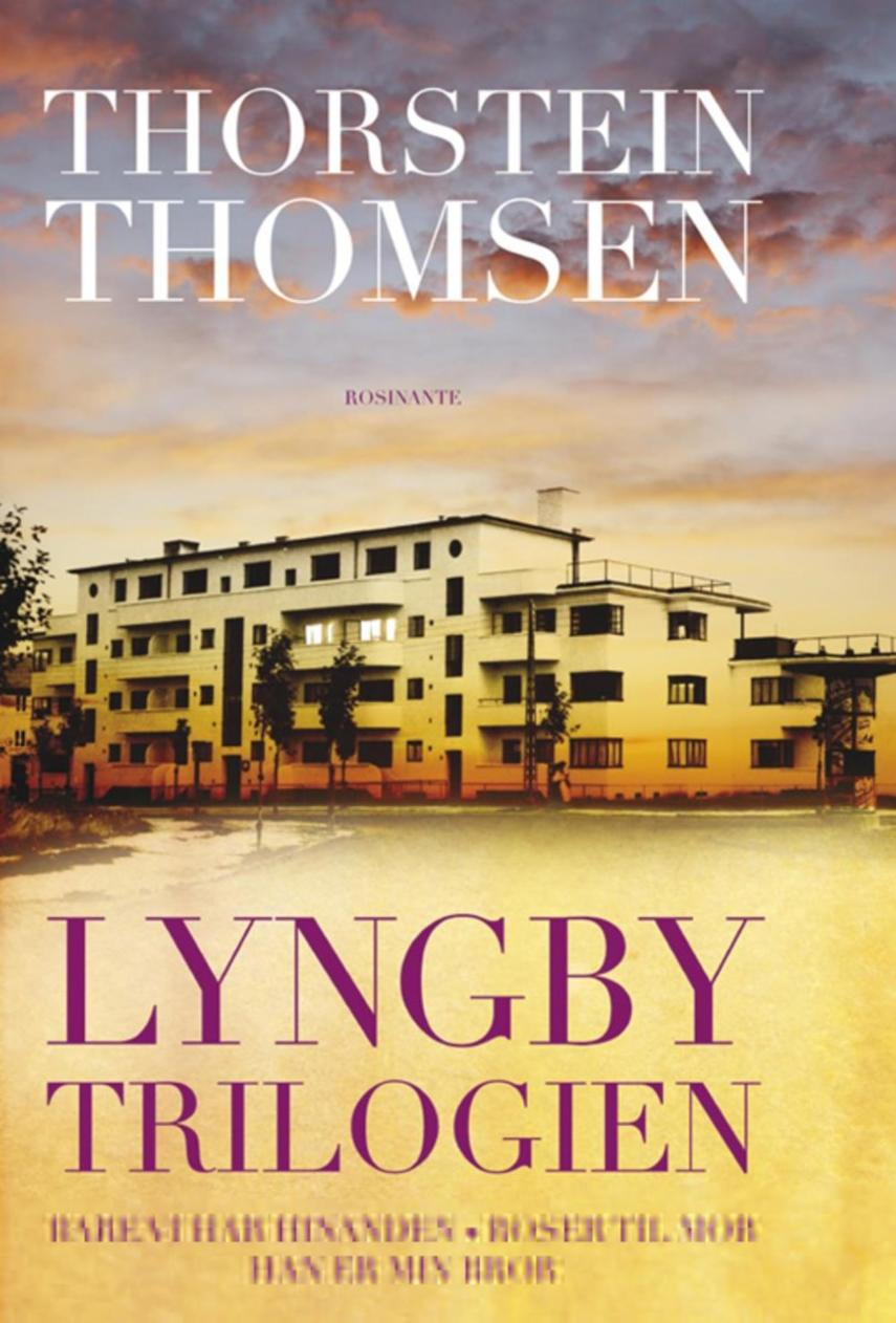 Thorstein Thomsen (f. 1950): Lyngbytrilogien : Bare vi har hinanden, Roser til mor, Han er min bror