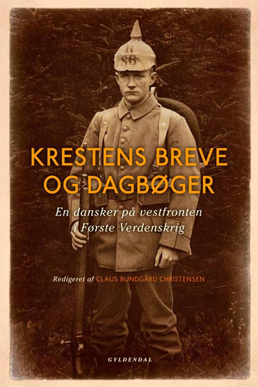 Kresten Andresen (f. 1890): Krestens breve og dagbøger : en dansker på vestfronten i Første Verdenskrig