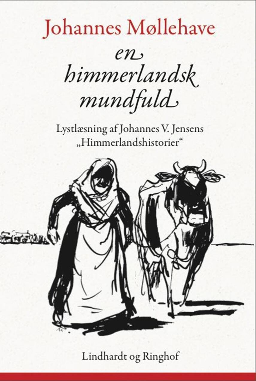 Johannes Møllehave: En himmerlandsk mundfuld : lystlæsning af Johannes V. Jensens 40 Himmerlandshistorier : fra gru til glæde