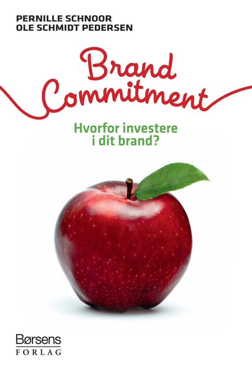 Pernille Schnoor, Ole Schmidt Pedersen: Brand commitment : hvorfor investere i dit brand?