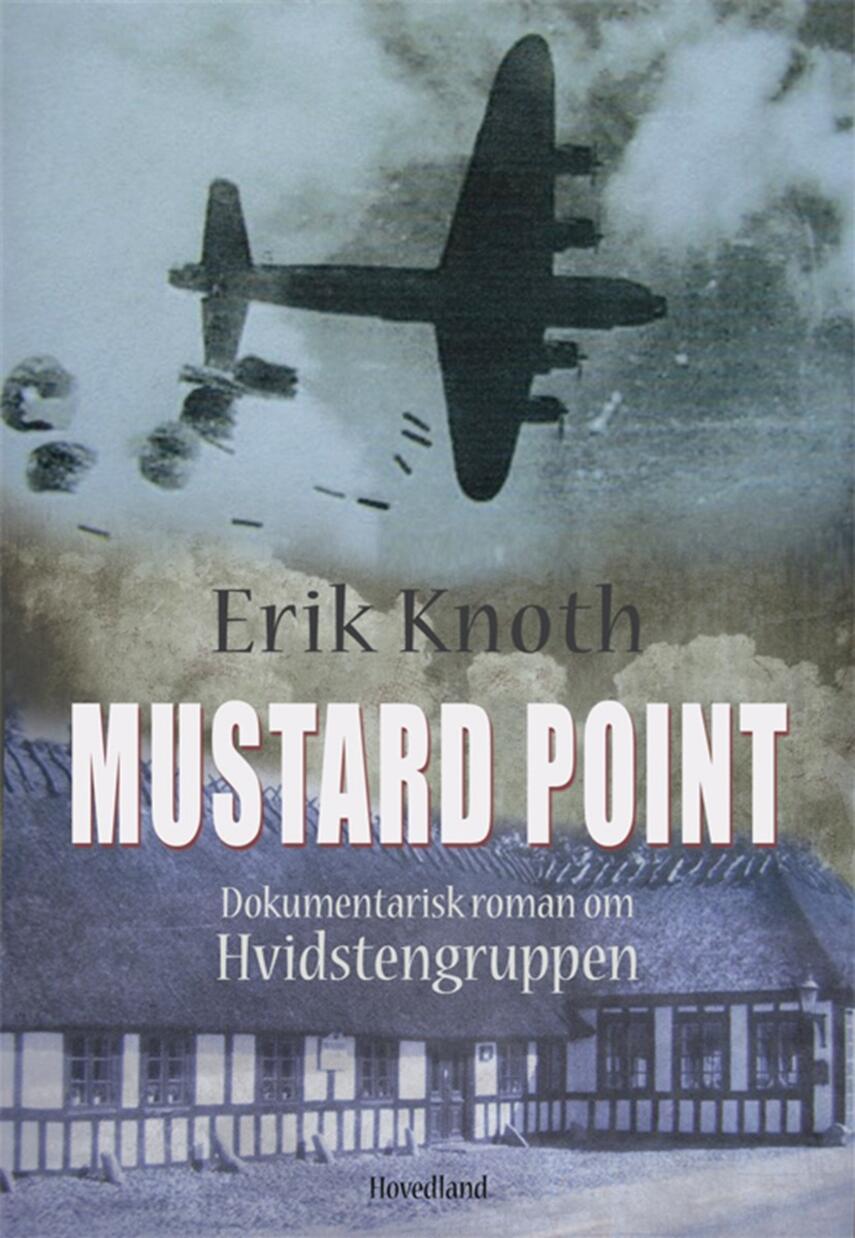 Erik Knoth: Mustard Point : dokumentarisk roman om Hvidstengruppen