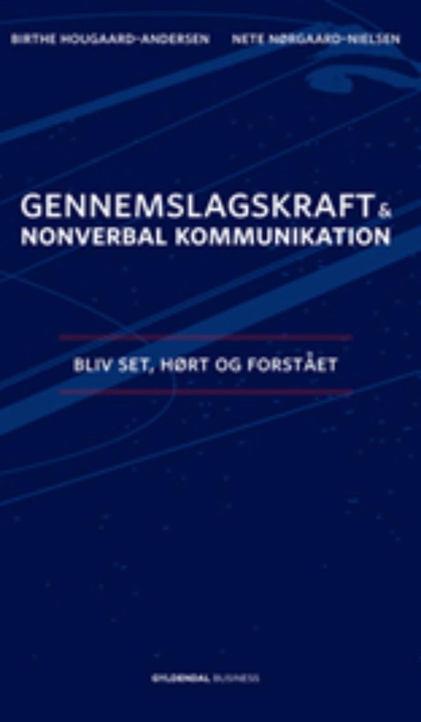 Birthe Hougaard-Andersen, Nete Nørgaard-Nielsen: Gennemslagskraft & nonverbal kommunikation : bliv set, hørt og forstået