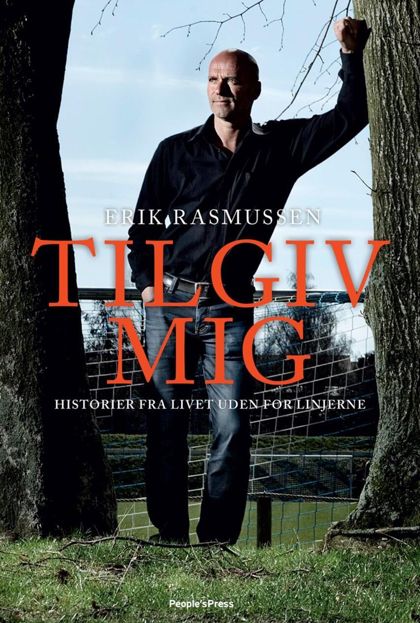 Erik Rasmussen (f. 1960): Tilgiv mig : historier fra livet uden for linjerne