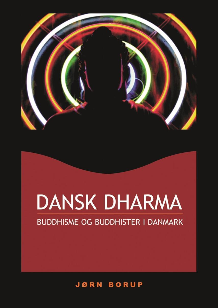 Jørn Borup (f. 1966-05-01): Dansk dharma : buddhisme og buddhister i Danmark