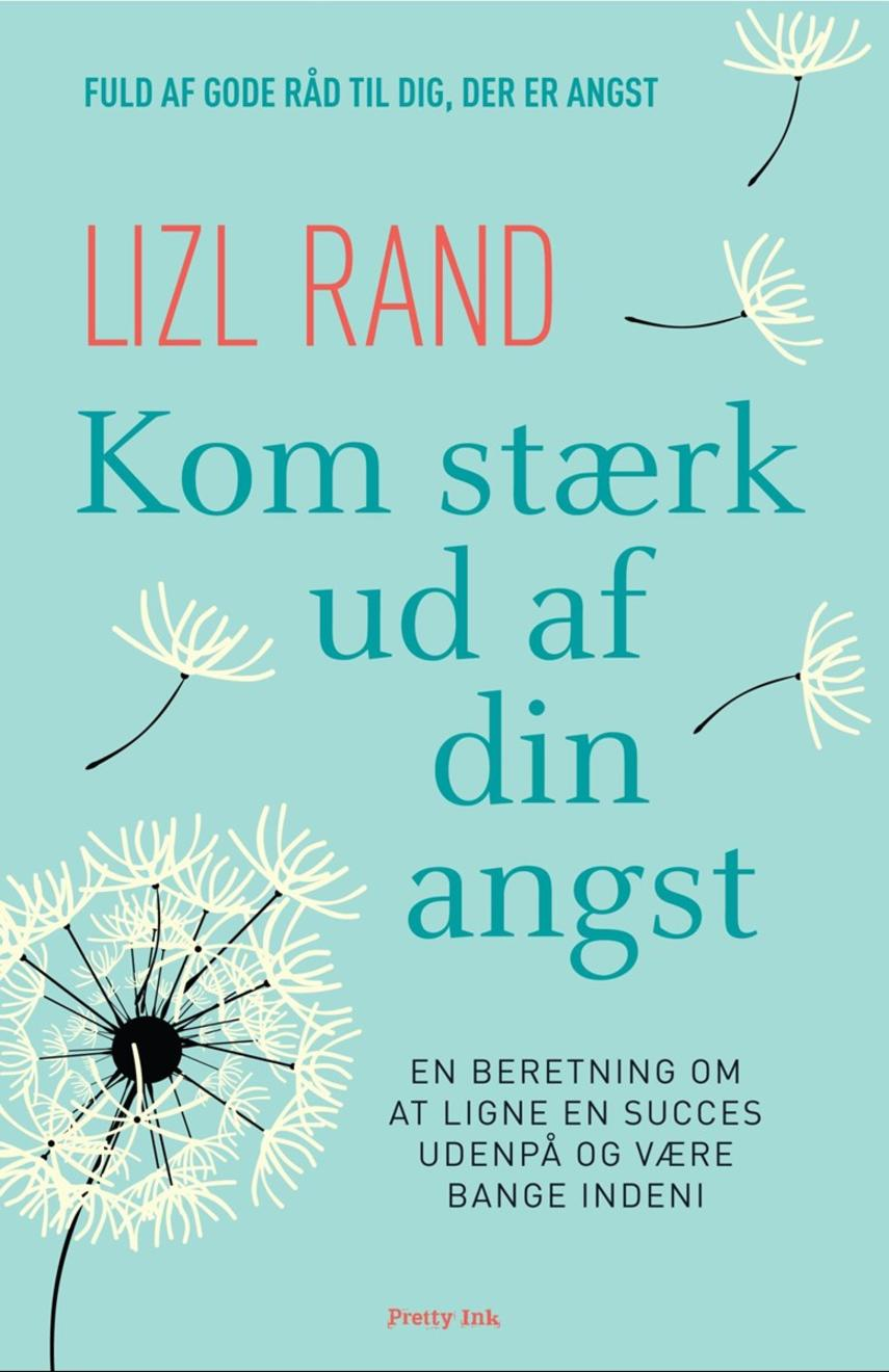 Lizl Rand: Kom stærk ud af din angst : en beretning om at ligne en succes udenpå og være bange indeni