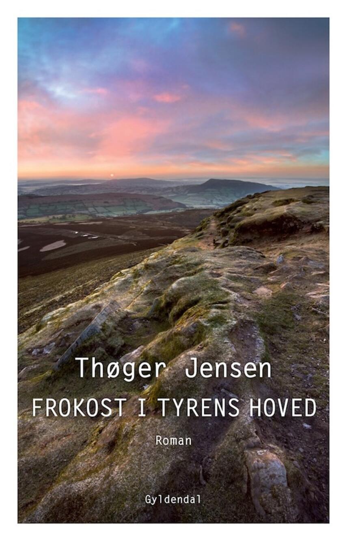 Thøger Jensen (f. 1960): Frokost i tyrens hoved : roman