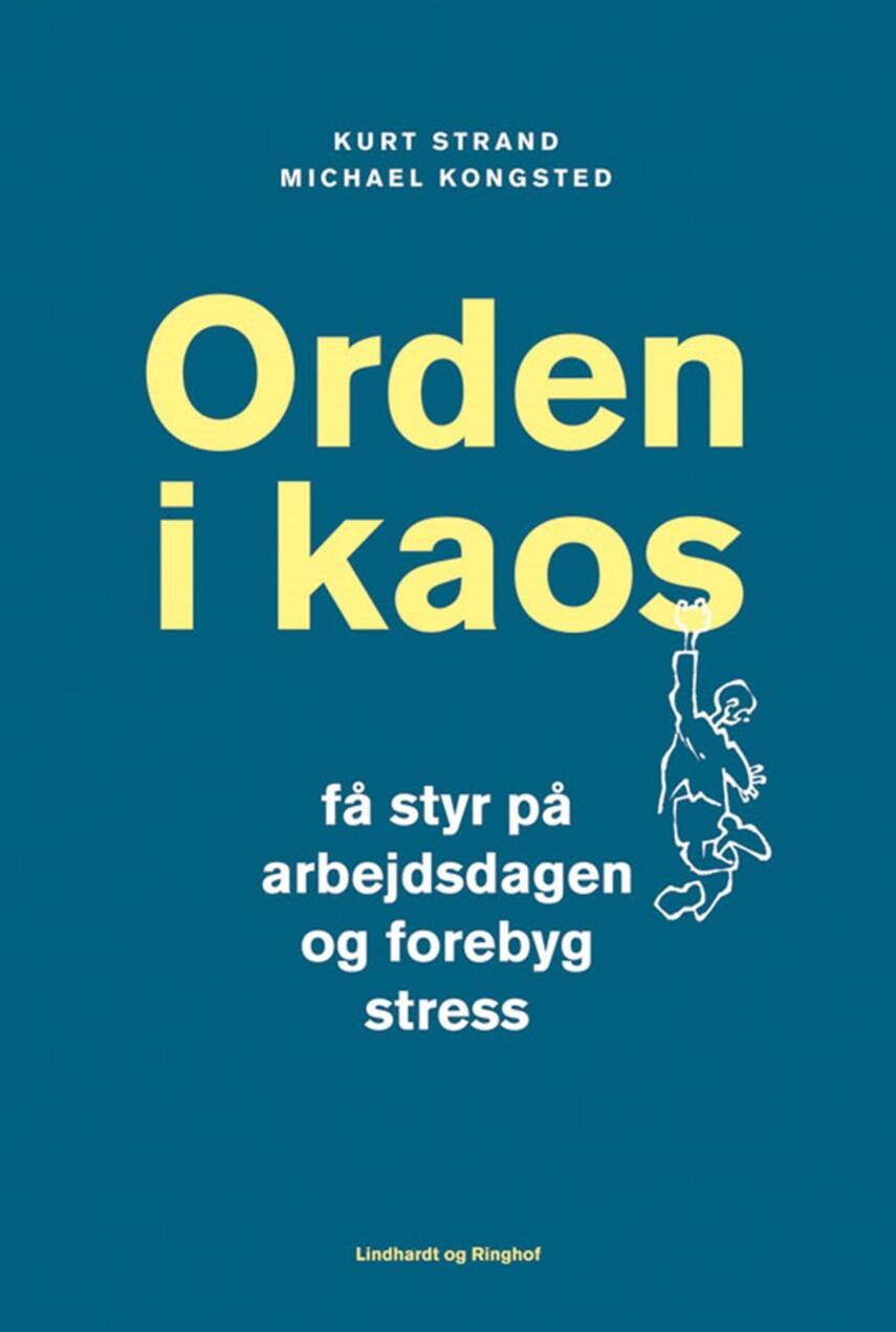 Kurt Strand, Michael Kongsted: Orden i kaos : få styr på dit arbejdsliv og undgå stress