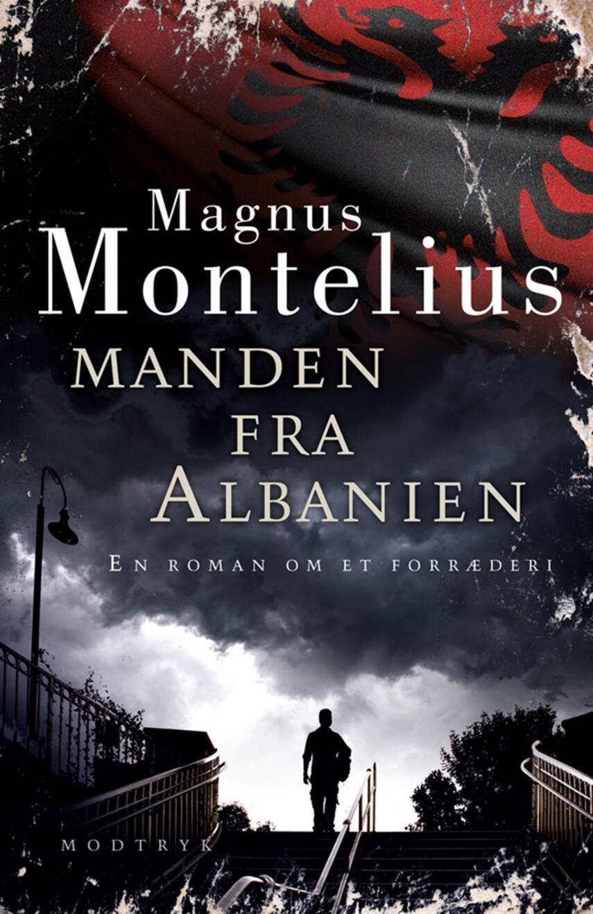 Magnus Montelius: Manden fra Albanien : en roman om et forræderi