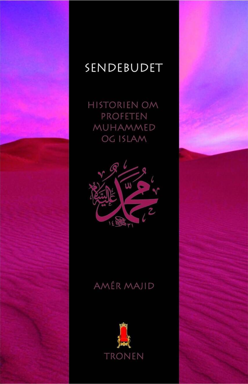 Amér Majid: Sendebudet : historien om profeten Muhammed og islam