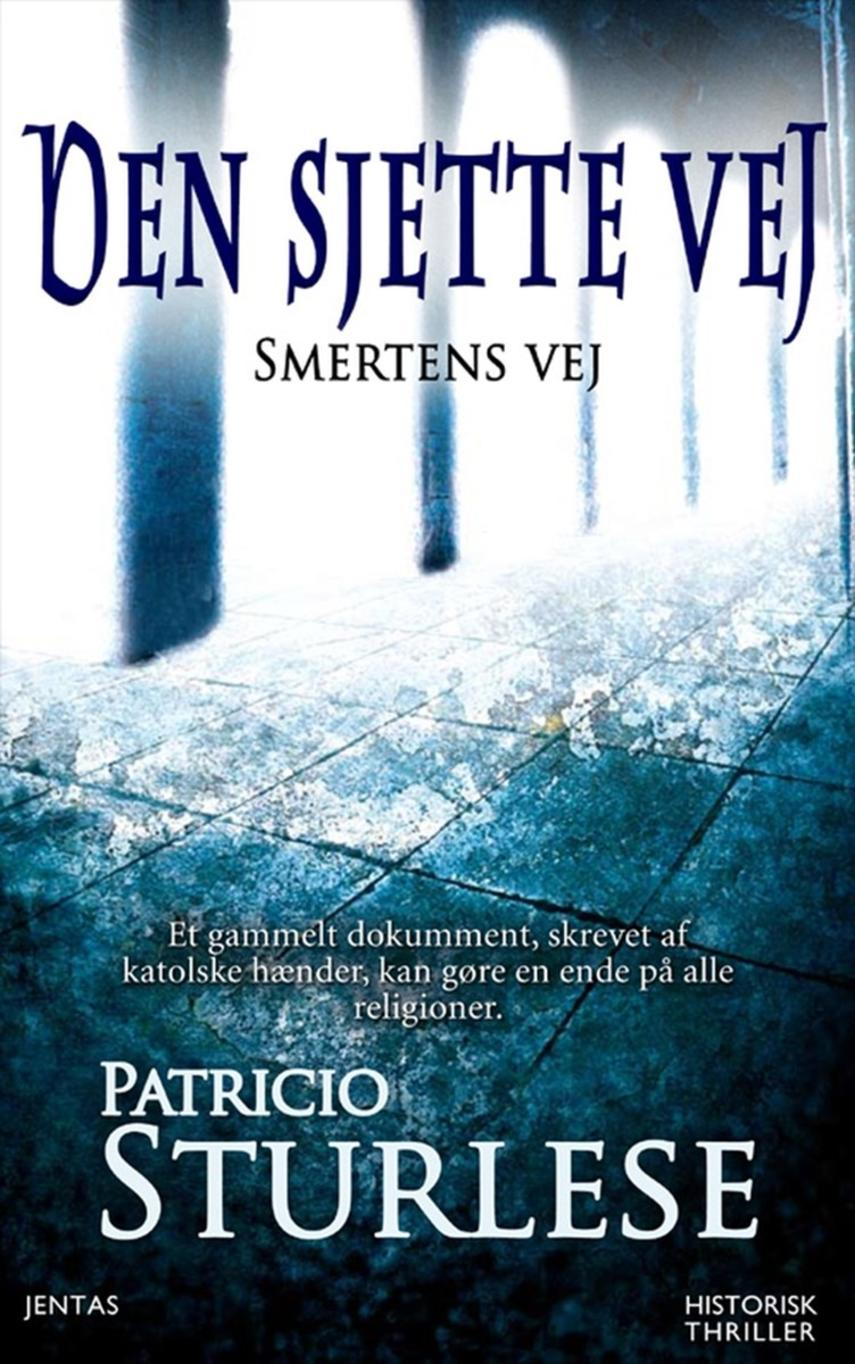 Patricio Sturlese (f. 1973): Den sjette vej : smertens vej : historisk thriller