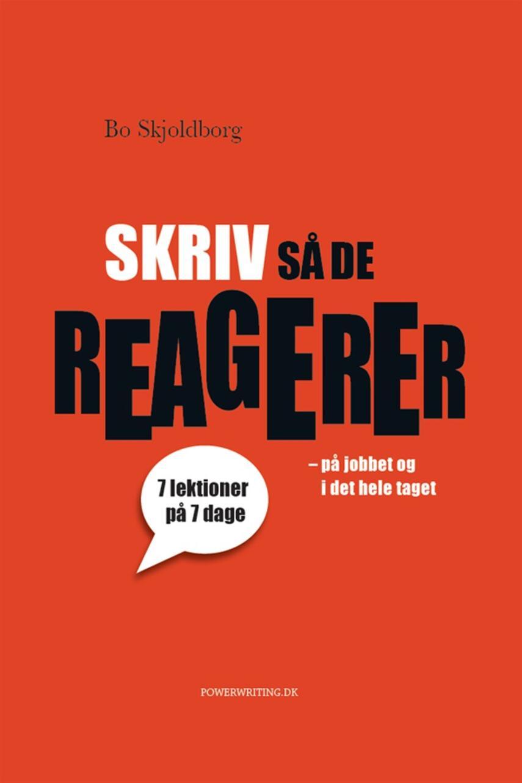 Bo Skjoldborg: Skriv så de reagerer : på jobbet og i det hele taget