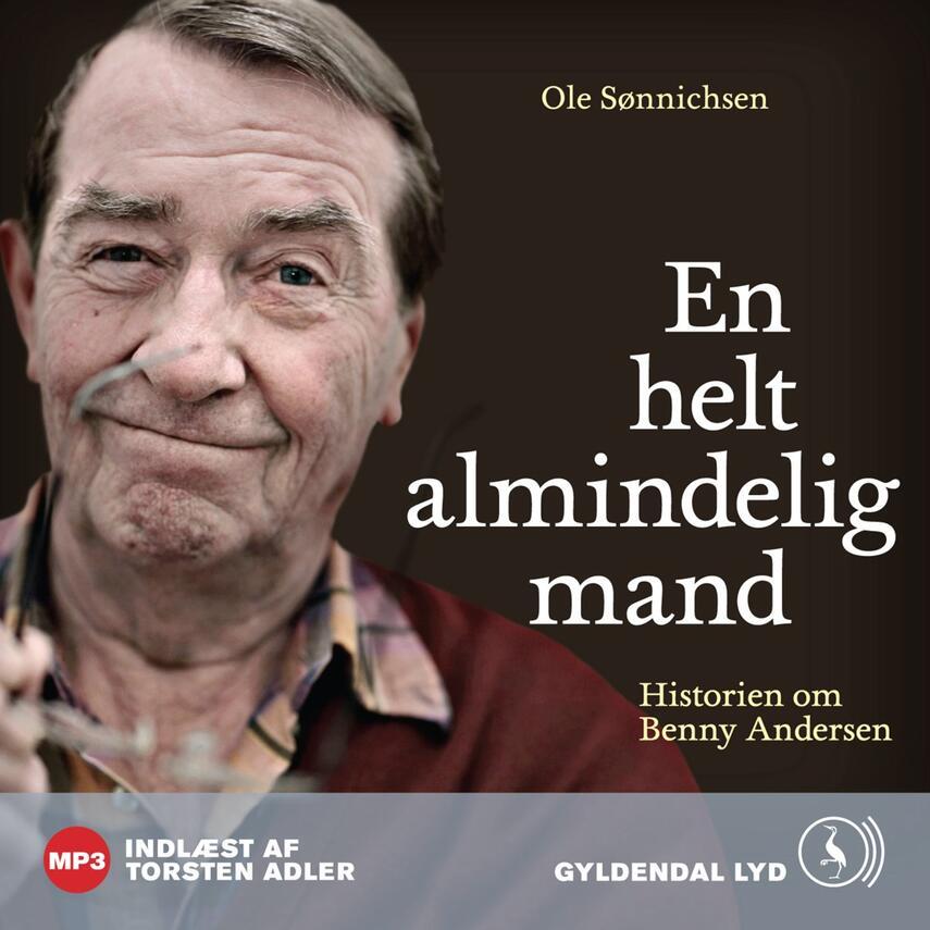 Ole Sønnichsen: En helt almindelig mand : historien om Benny Andersen