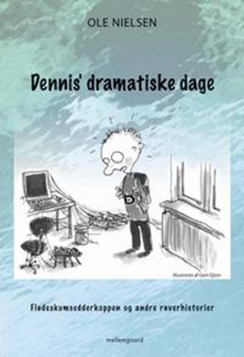 Ole Nielsen (f. 1974): Dennis' dramatiske dage : flødeskumsedderkoppen og andre røverhistorier