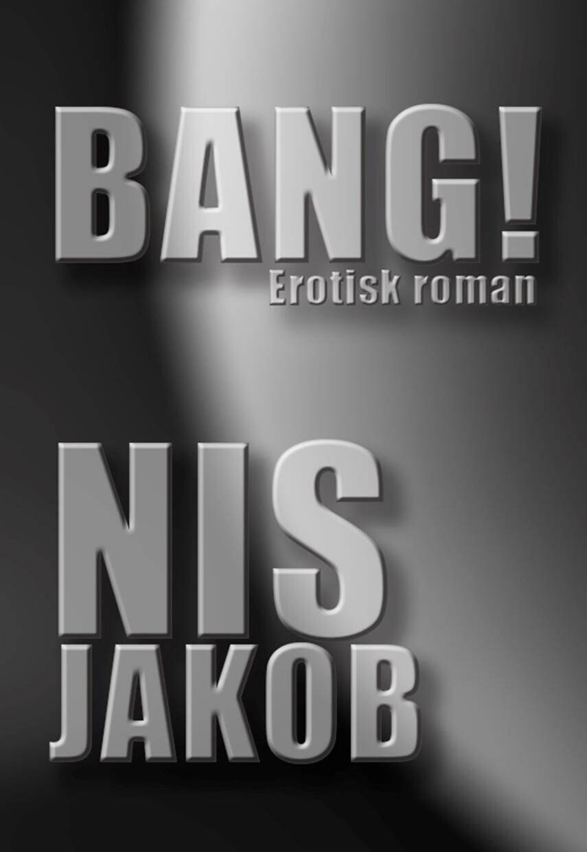 Nis Jakob: Bang! : erotisk roman