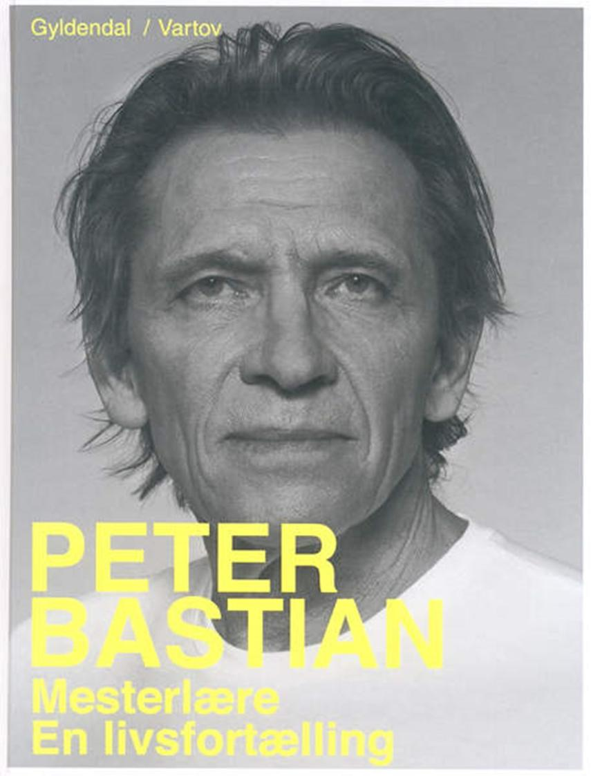 Peter Bastian: Mesterlære : en livsfortælling