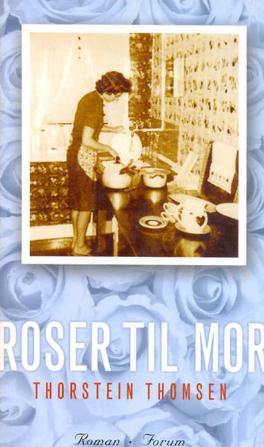 Thorstein Thomsen (f. 1950): Roser til mor : roman