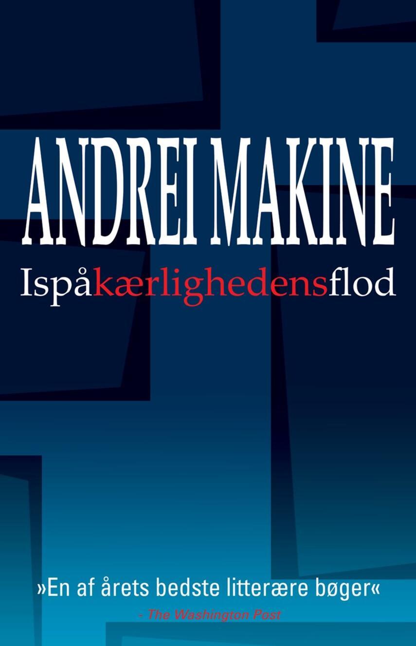 Andreï Makine: Is på kærlighedens flod