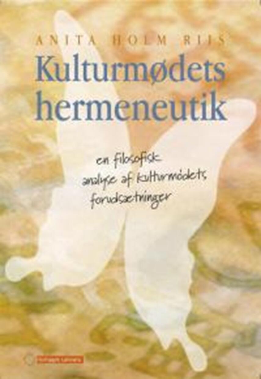 Anita Holm Riis: Kulturmødets hermeneutik : en filosofisk analyse af kulturmødets forudsætninger