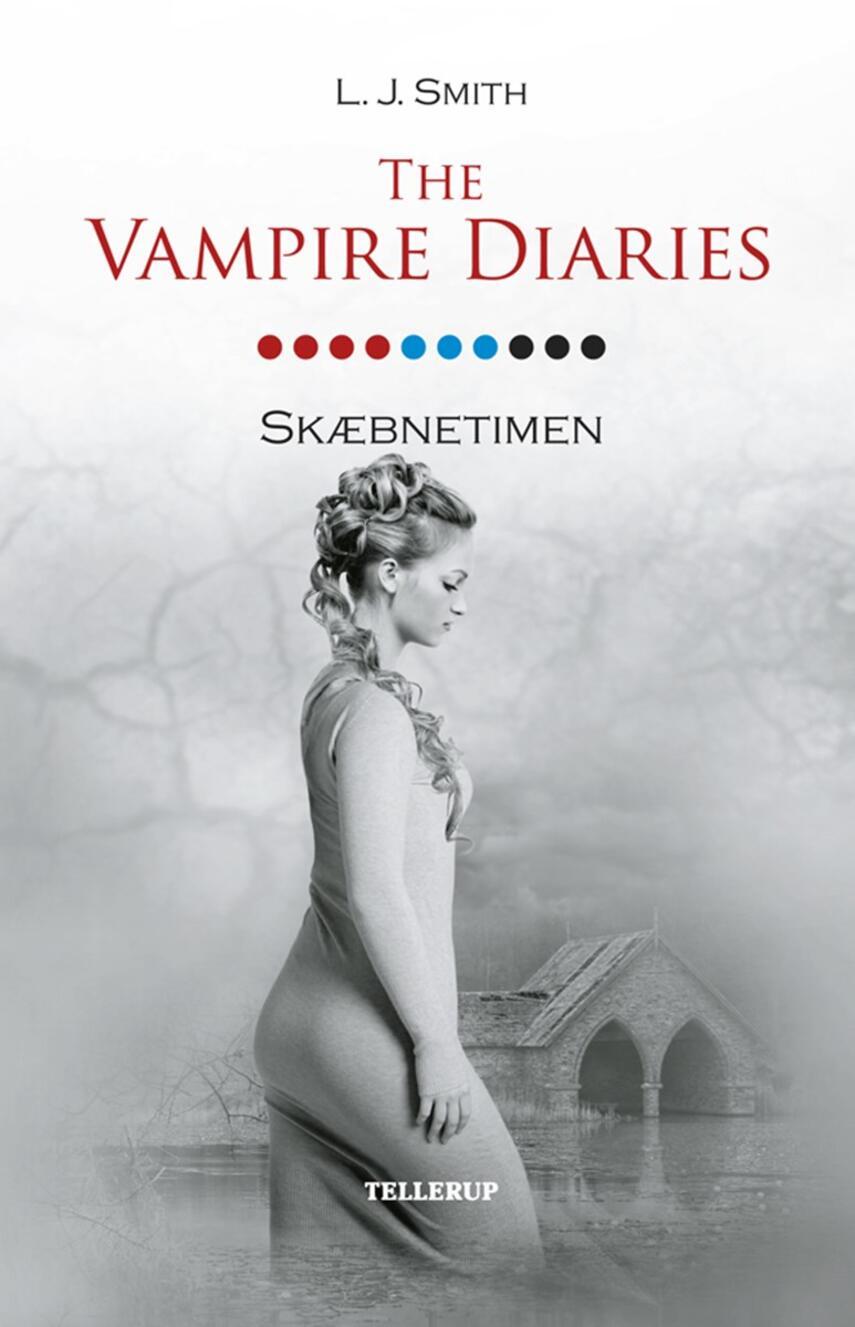 L. J. Smith: The vampire diaries. #10, Skæbnetimen