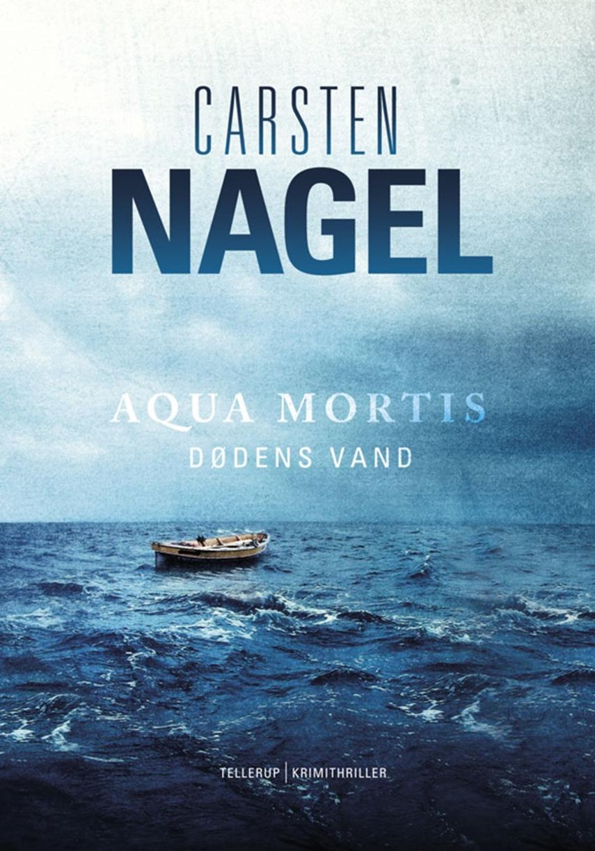 Carsten Nagel: Aqua mortis - dødens vand