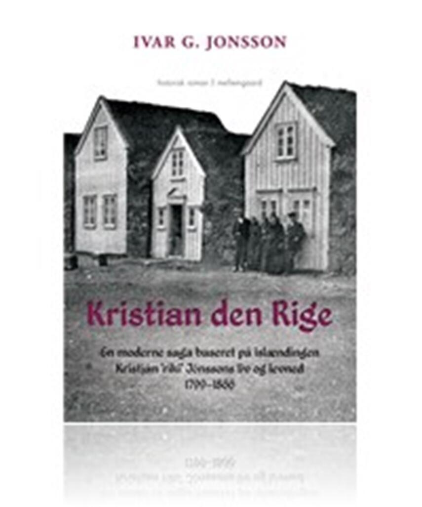 """Ivar G. Jonsson: Kristian den Rige : en moderne saga baseret på islændingen Kristján """"ríki"""" Jónssons liv og levned 1799-1866"""