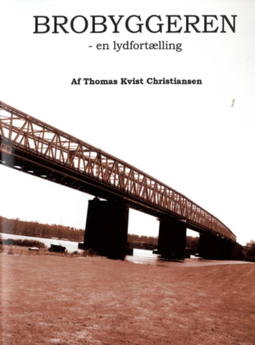 Thomas Kvist Christiansen: Brobyggeren : en lydfortælling