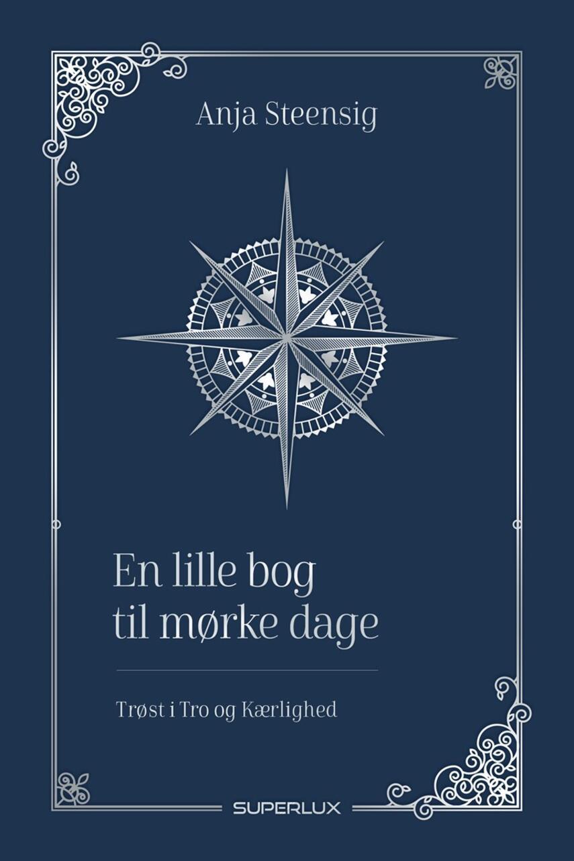 Anja Steensig: En lille bog til mørke dage : trøst i tro og kærlighed