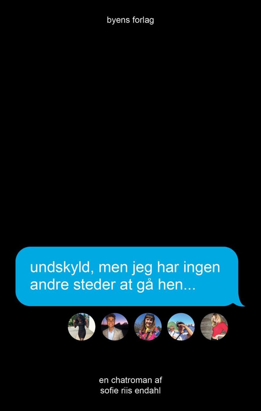 Sofie Riis Endahl (f. 2000): Undskyld, men jeg har ingen andre steder at gå hen : en chatroman