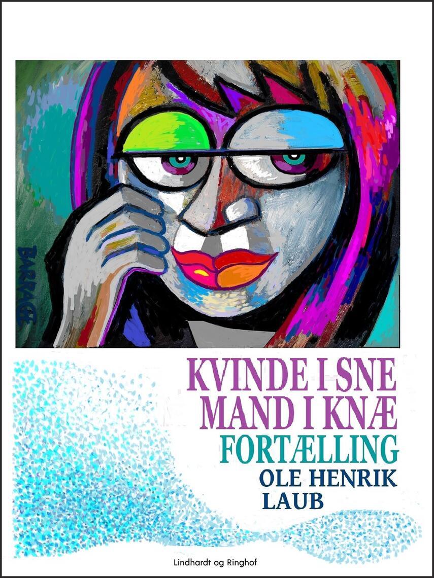 Ole Henrik Laub: Kvinde i sne, mand i knæ : fortælling