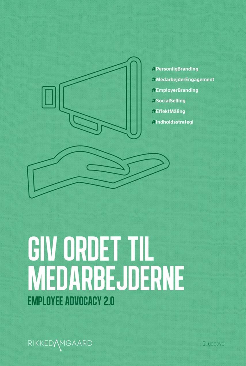 Rikke Damgaard (f. 1977): Giv ordet til medarbejderne : Employee advocacy 2.0