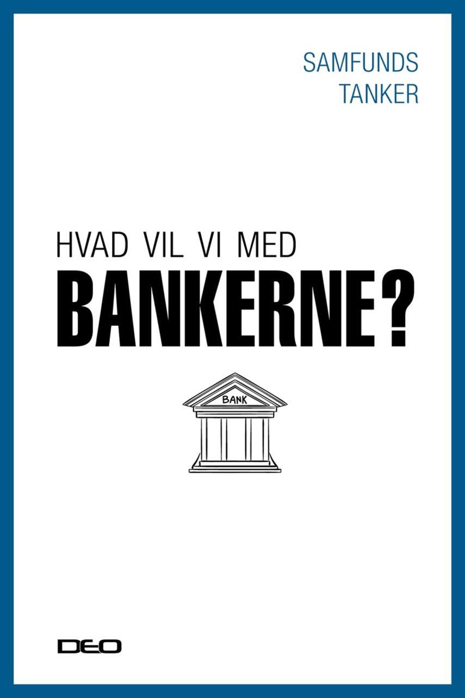 : Hvad vil vi med bankerne? : et oplæg til debat om EU's bankunion