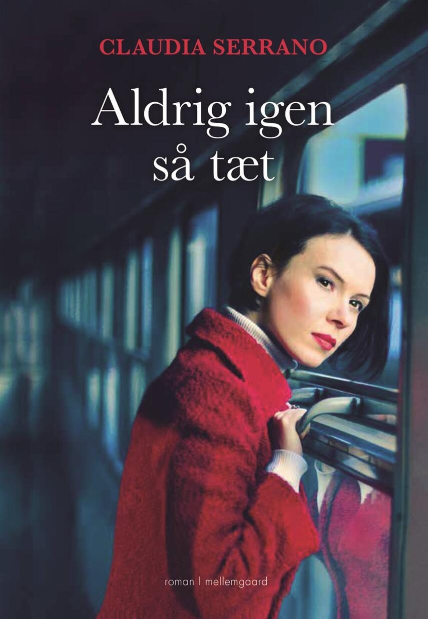 Claudia Serrano (f. 1984): Aldrig igen så tæt : roman