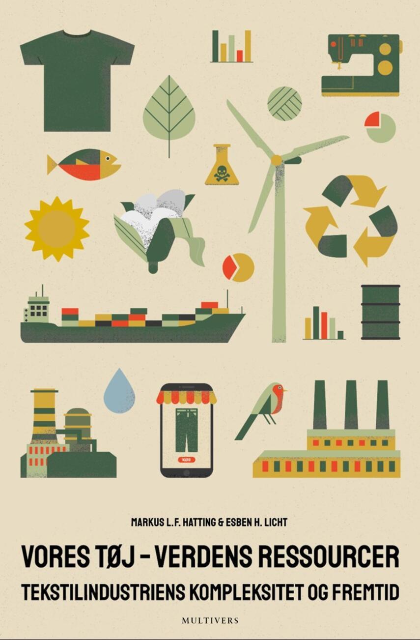 Markus L. F. Hatting, Esben H. Licht: Vores tøj - verdens ressourcer : tekstilindustriens kompleksitet og fremtid