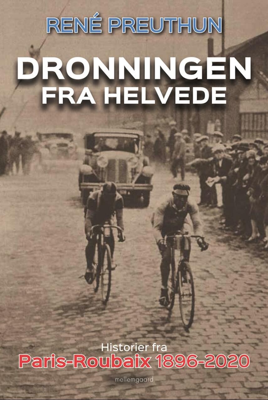 René Preuthun: Dronningen fra helvede : historier fra Paris-Roubaix 1896-2020