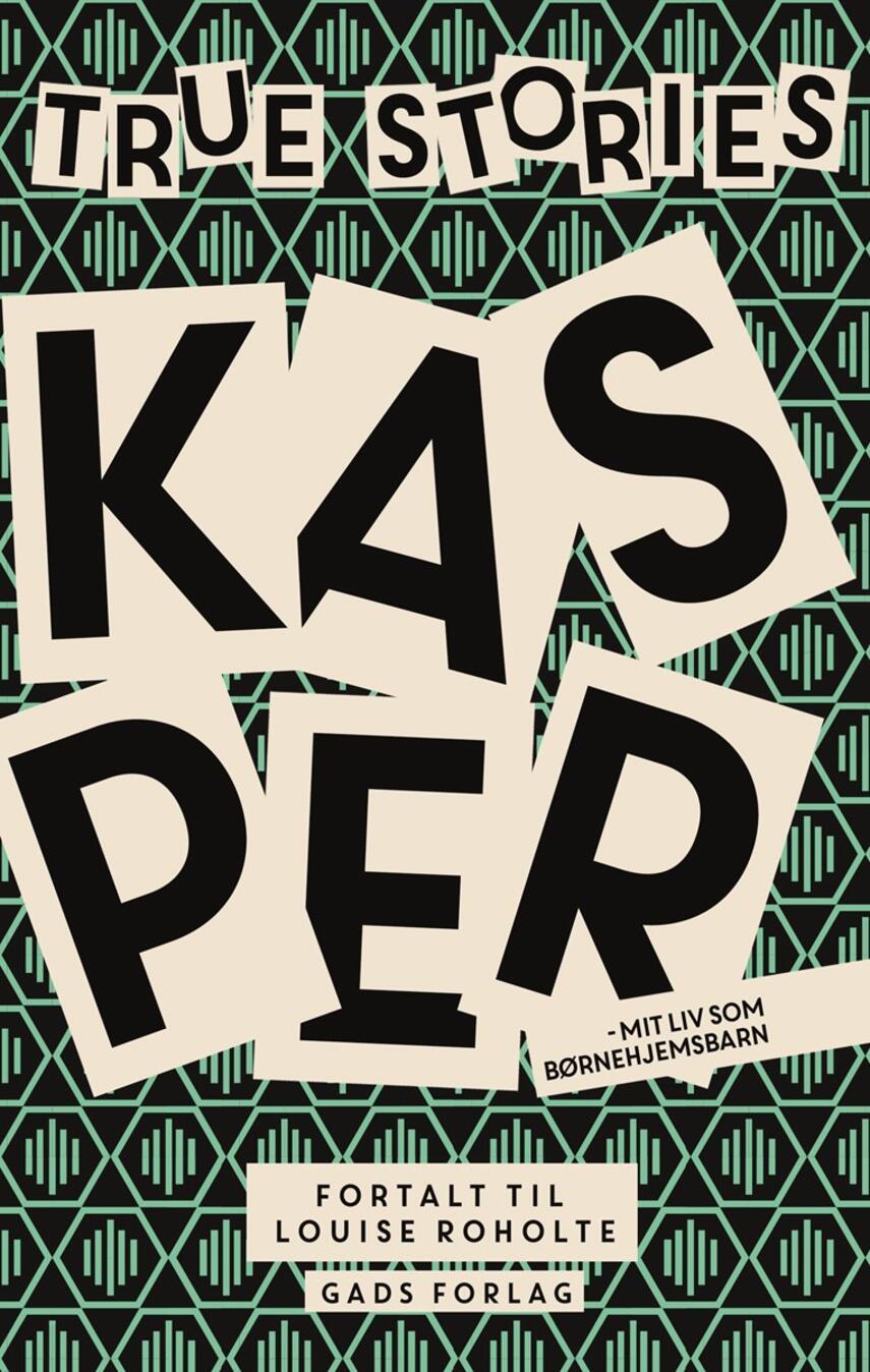 Louise Roholte: Kasper - mit liv som børnehjemsbarn