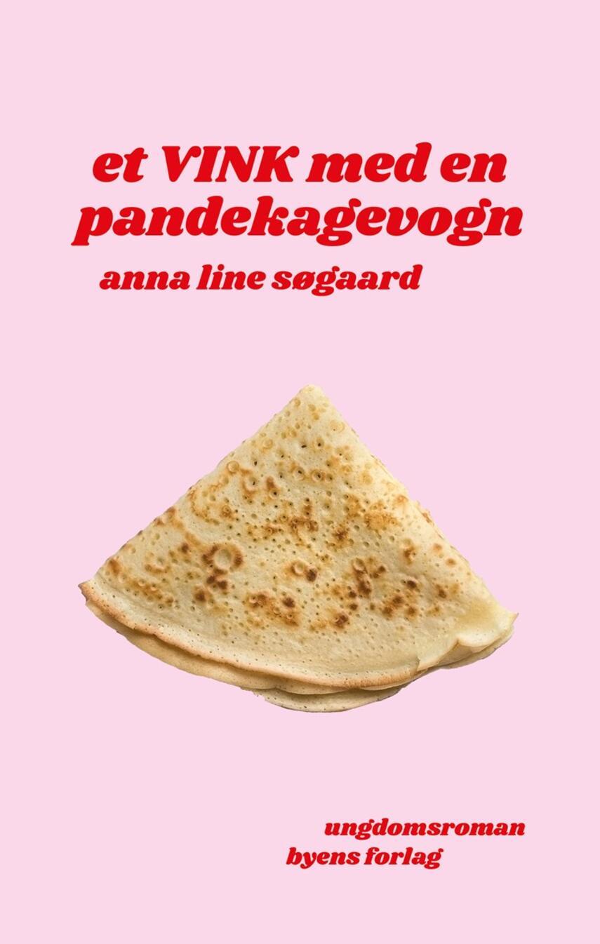 Anna Line Søgaard (f. 1989): Et vink med en pandekagevogn : ungdomsroman