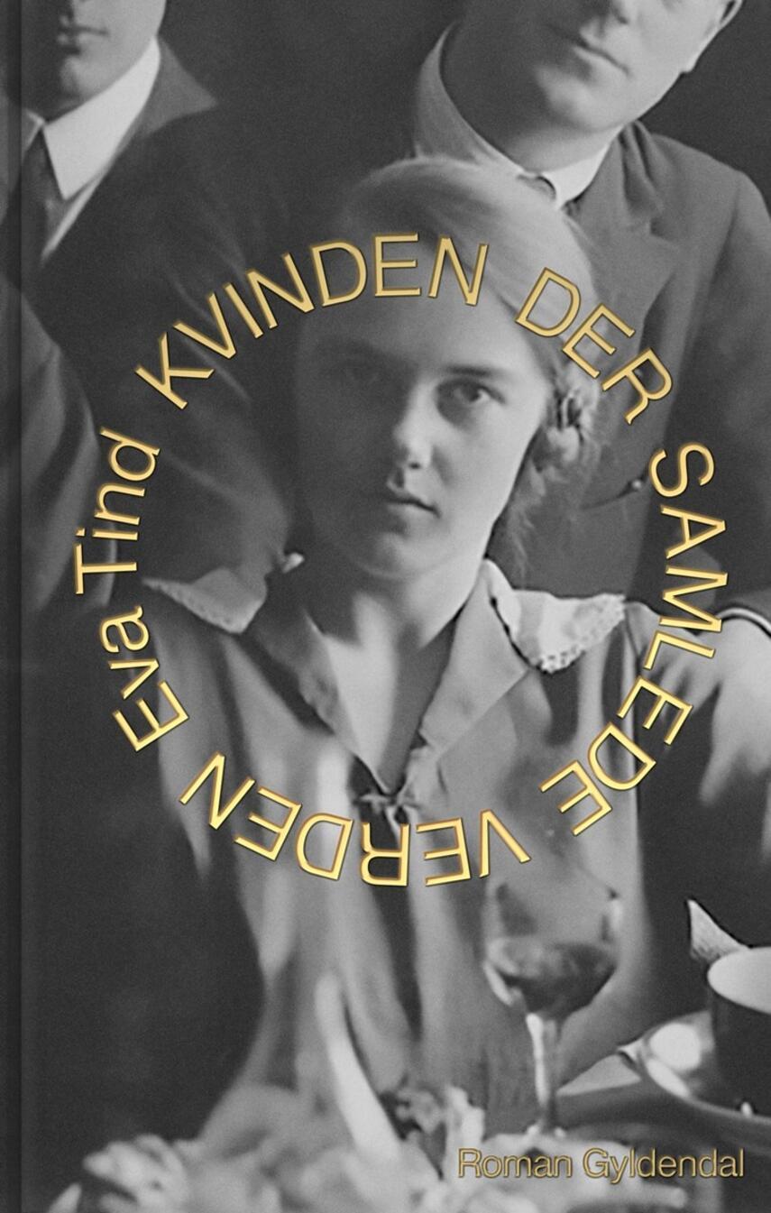 Eva Tind: Kvinden der samlede verden : roman