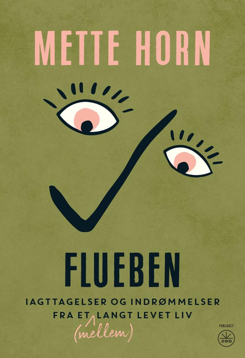Mette Horn: Flueben : iagttagelser og indrømmelser fra et (mellem)langt levet liv