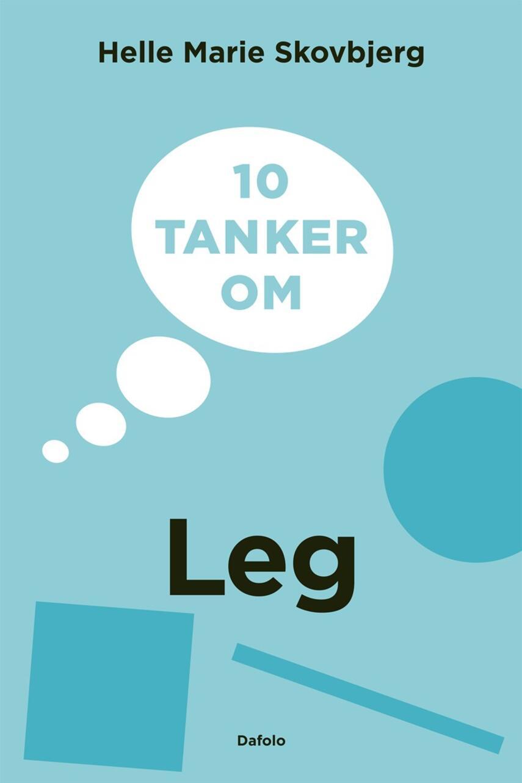 Helle Marie Skovbjerg: 10 tanker om leg