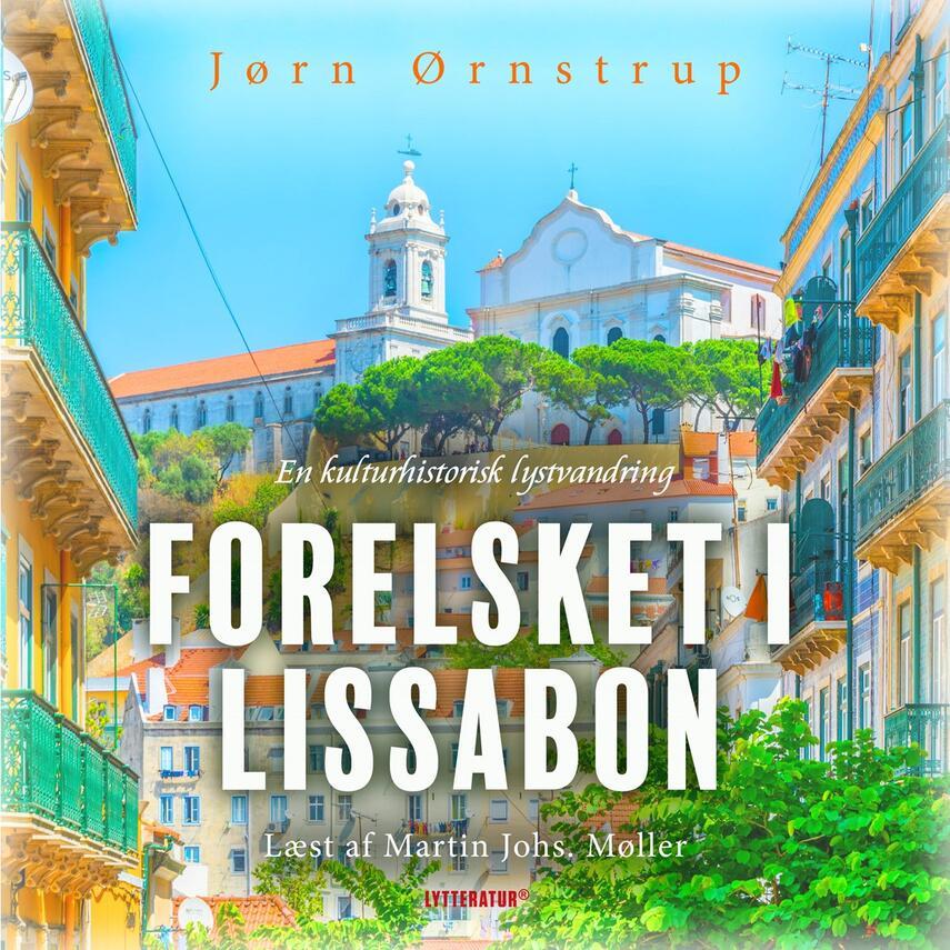 Jørn Ørnstrup: Forelsket i Lissabon : en kulturhistorisk lystvandring