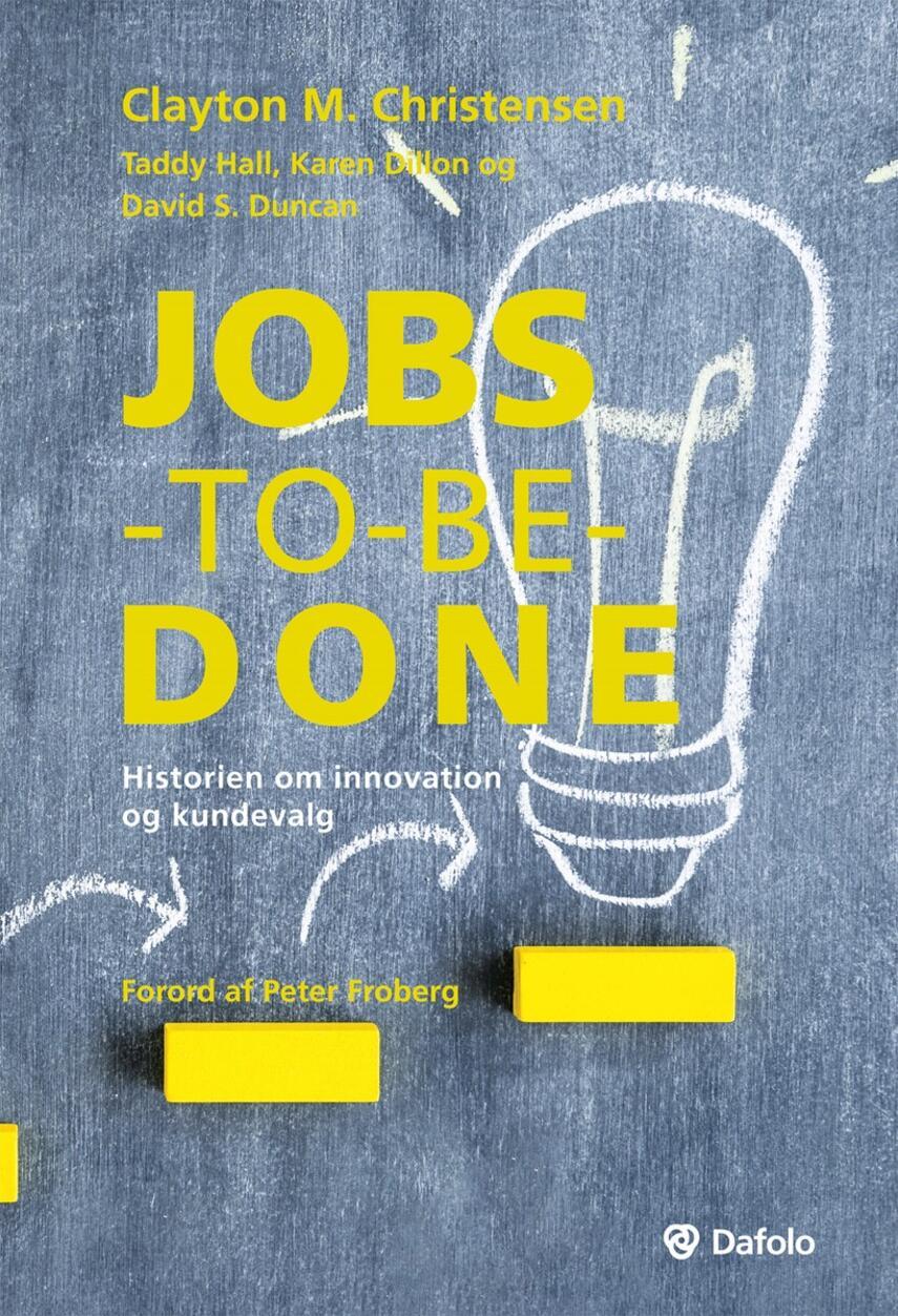 Clayton M. Christensen: Jobs-to-be-done : historien om innovation og kundevalg