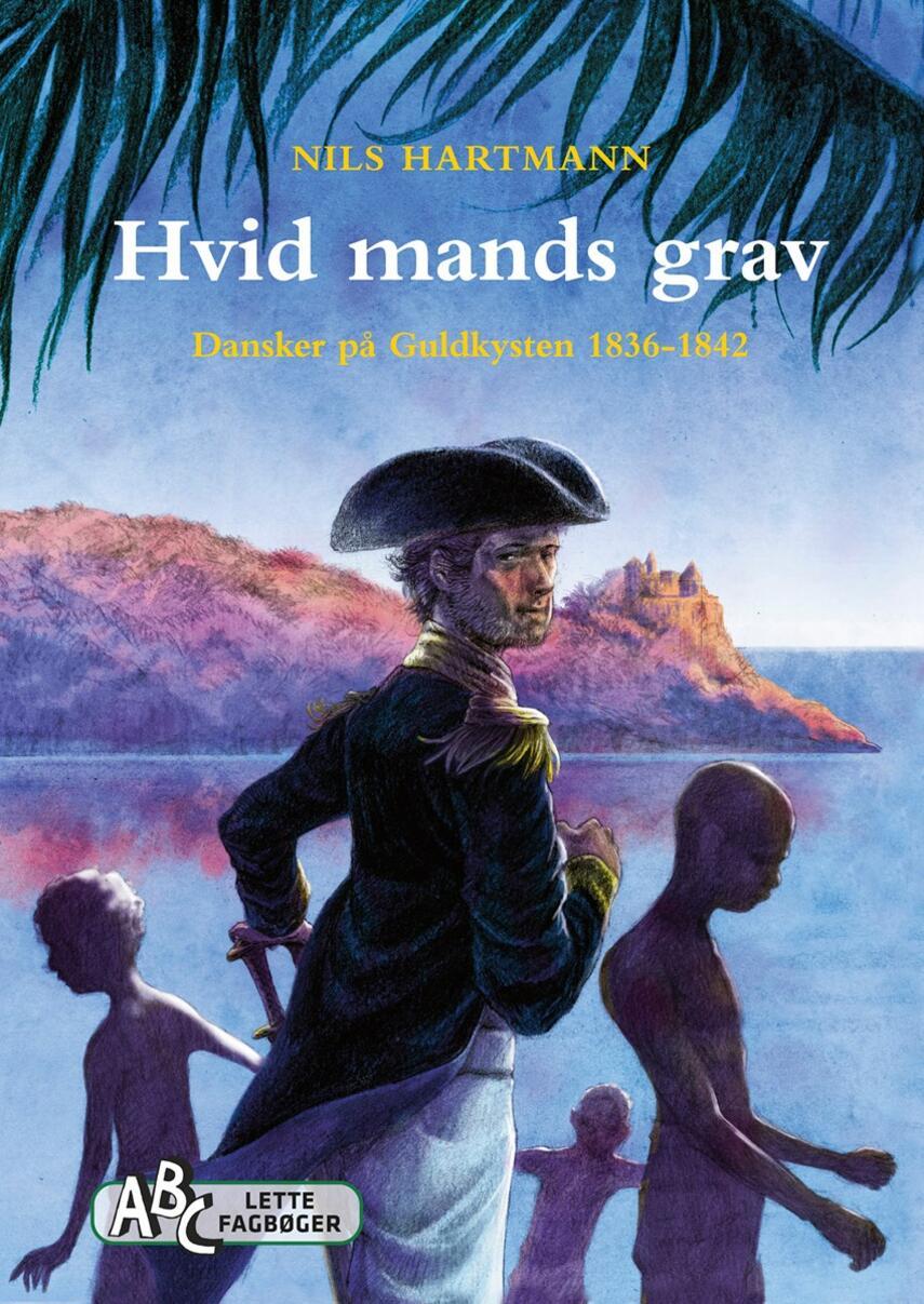 Nils Hartmann: Hvid mands grav : dansker på Guldkysten 1836-1842