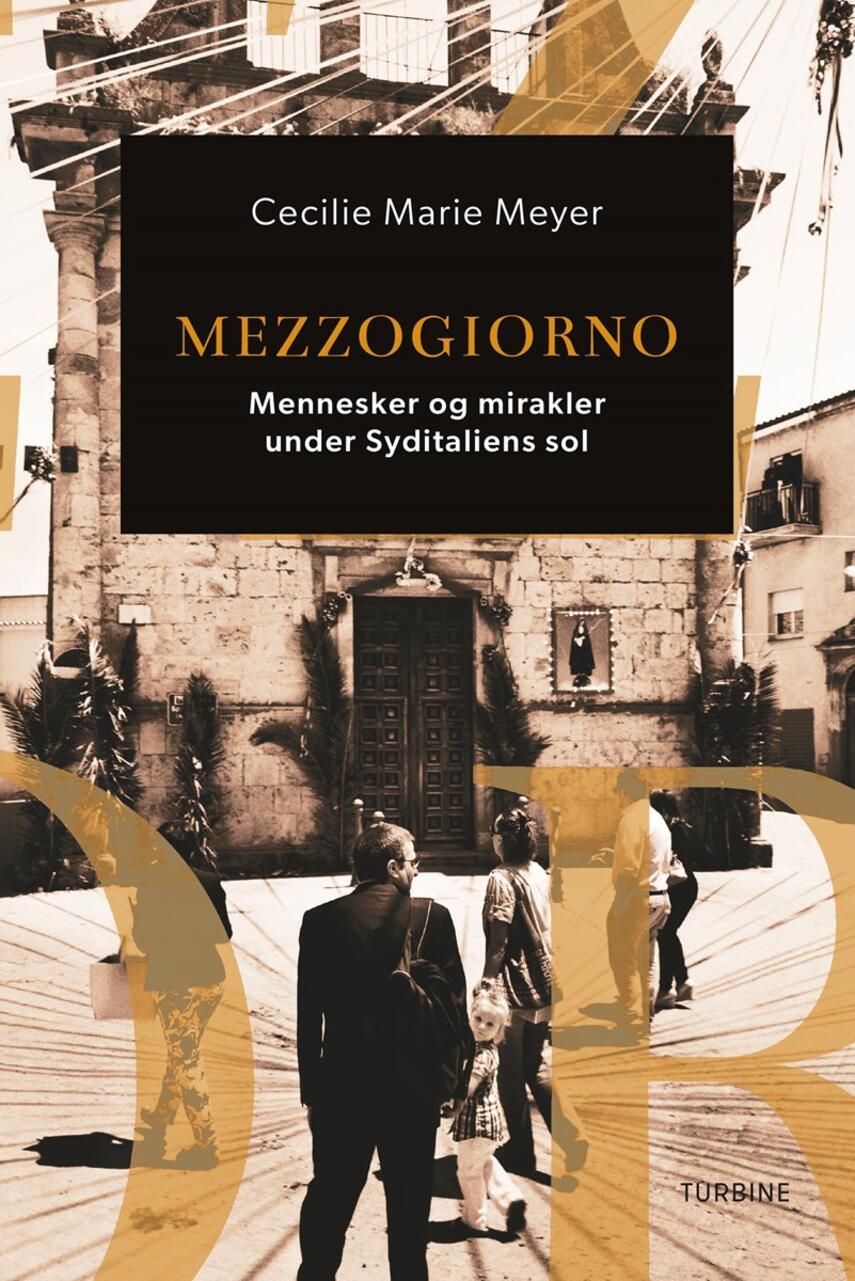 Cecilie Marie Meyer: Mezzogiorno : mennesker og mirakler under Syditaliens sol
