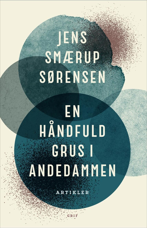 Jens Smærup Sørensen: En håndfuld grus i andedammen : artikler