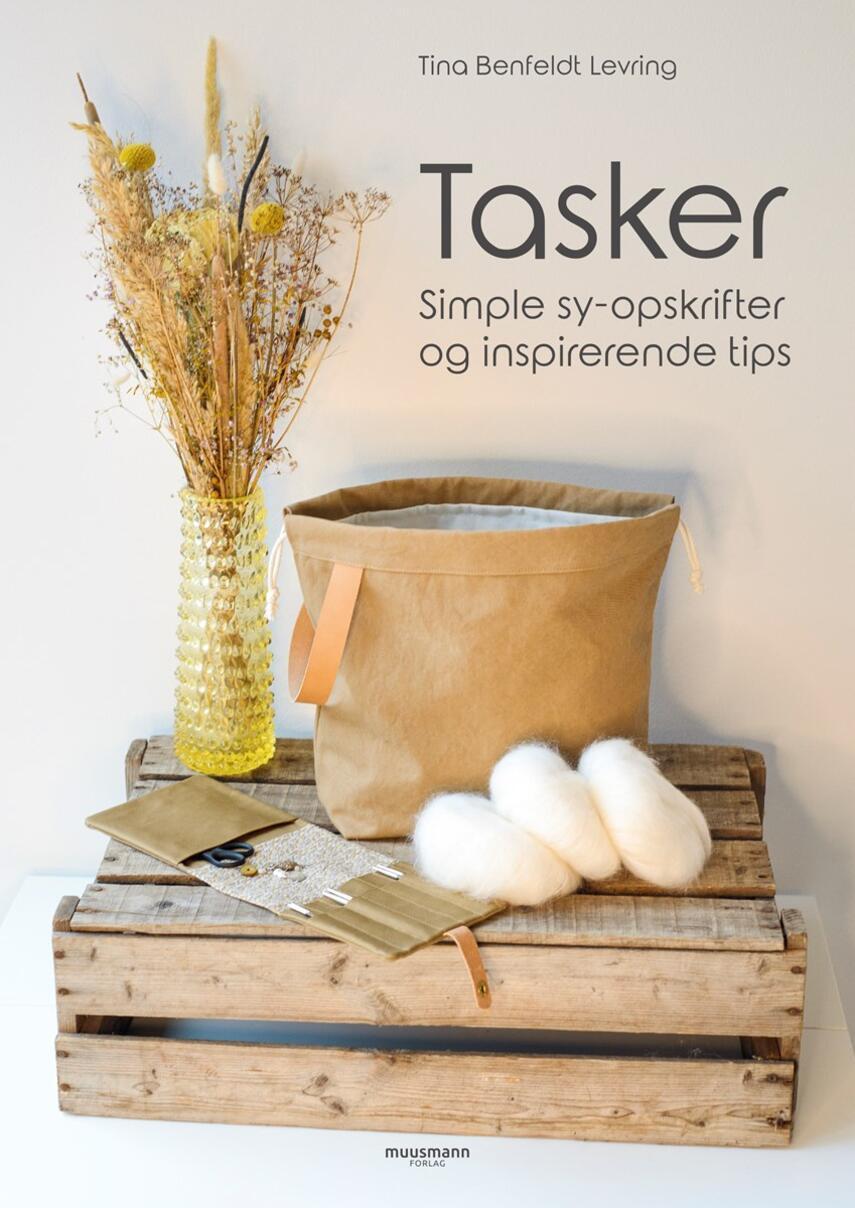 Tina Benfeldt Levring: Tasker : simple sy-opskrifter og inspirerende tips
