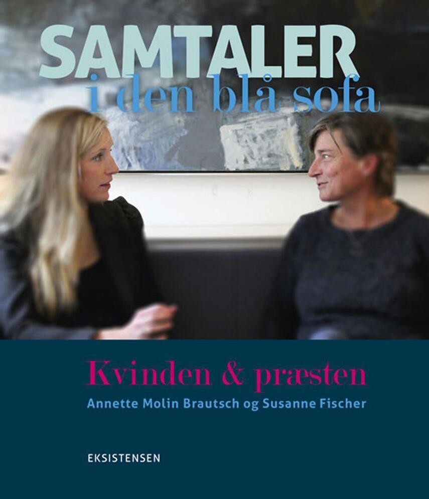 Susanne Fischer (f. 1963), Annette Molin Brautsch (f. 1977): Samtaler i den blå sofa : kvinden & præsten